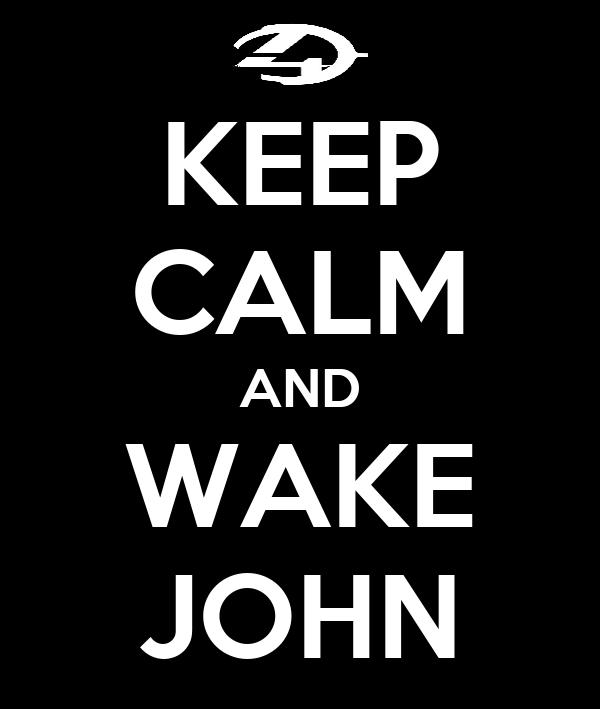 KEEP CALM AND WAKE JOHN