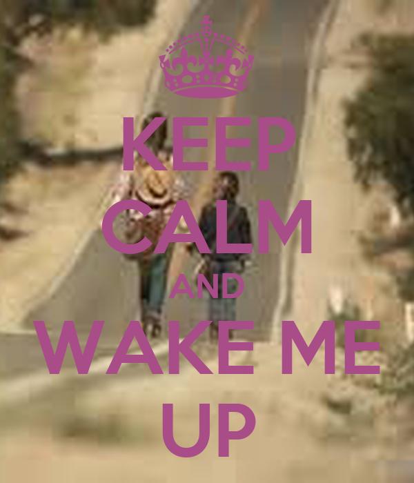 KEEP CALM AND WAKE ME UP