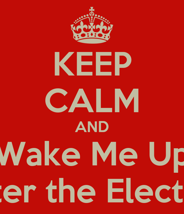 KEEP CALM AND Wake Me Up After the Election