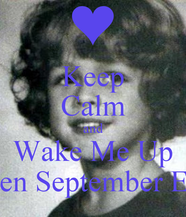 Keep Calm and Wake Me Up When September Ends