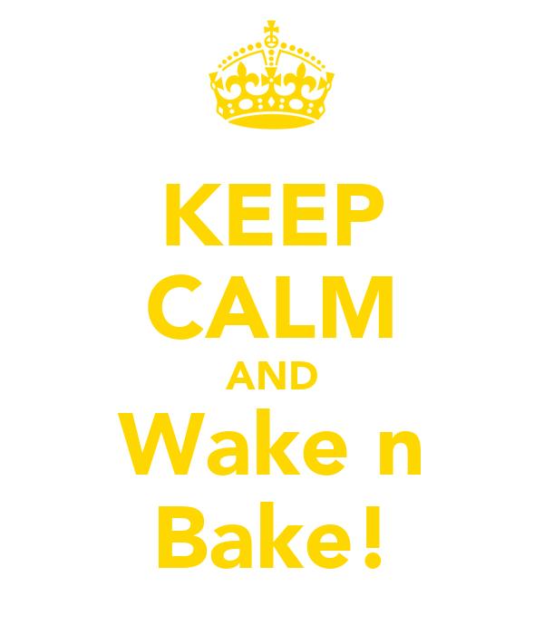 KEEP CALM AND Wake n Bake!