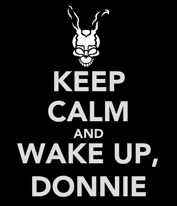 KEEP CALM AND WAKE UP, DONNIE
