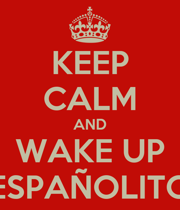 KEEP CALM AND WAKE UP ESPAÑOLITO
