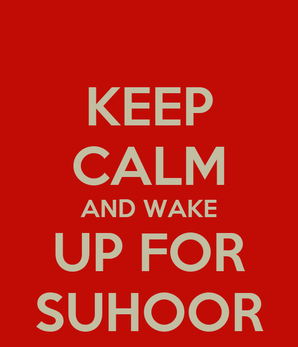 keep-calm-and-wake-up-for-suhoor-5.jpg (600×700)