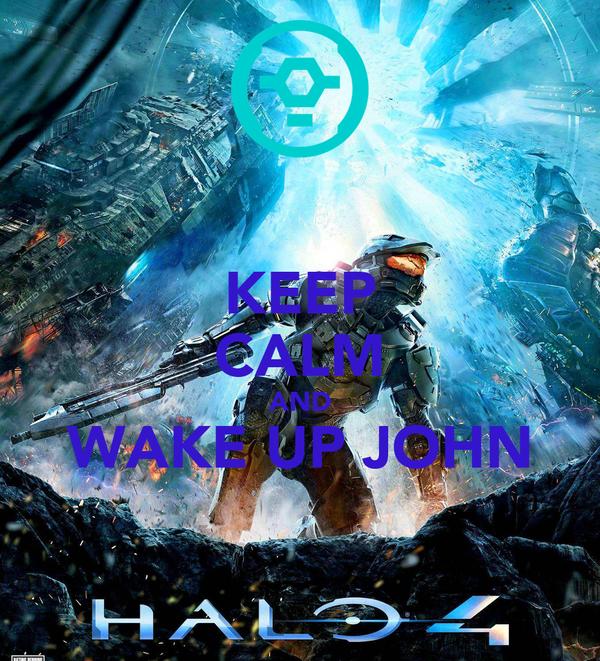 KEEP CALM AND WAKE UP JOHN