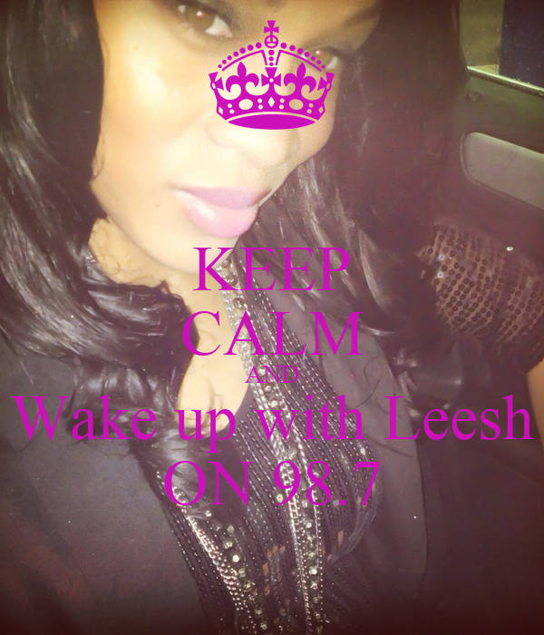 KEEP CALM AND Wake up with Leesh ON 98.7