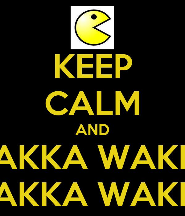 KEEP CALM AND WAKKA WAKKA WAKKA WAKKA