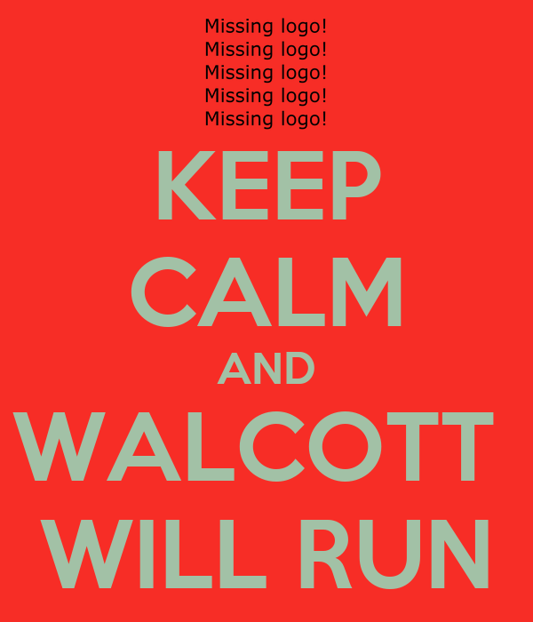 KEEP CALM AND WALCOTT  WILL RUN