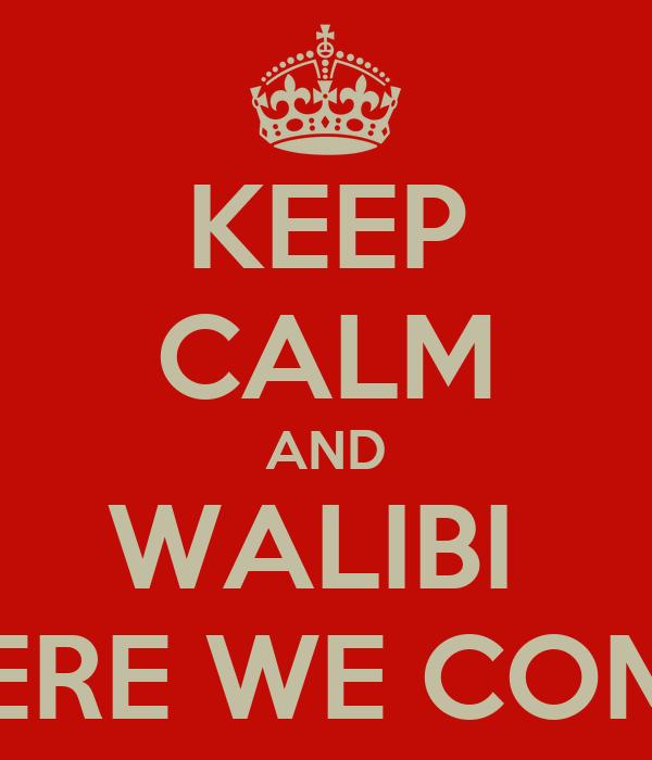 KEEP CALM AND WALIBI  HERE WE COME