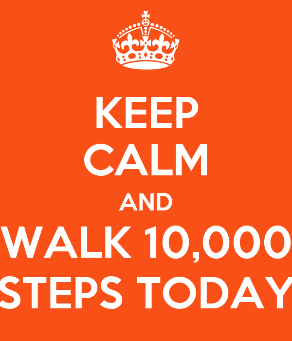 KEEP CALM AND WALK 10,000 STEPS TODAY