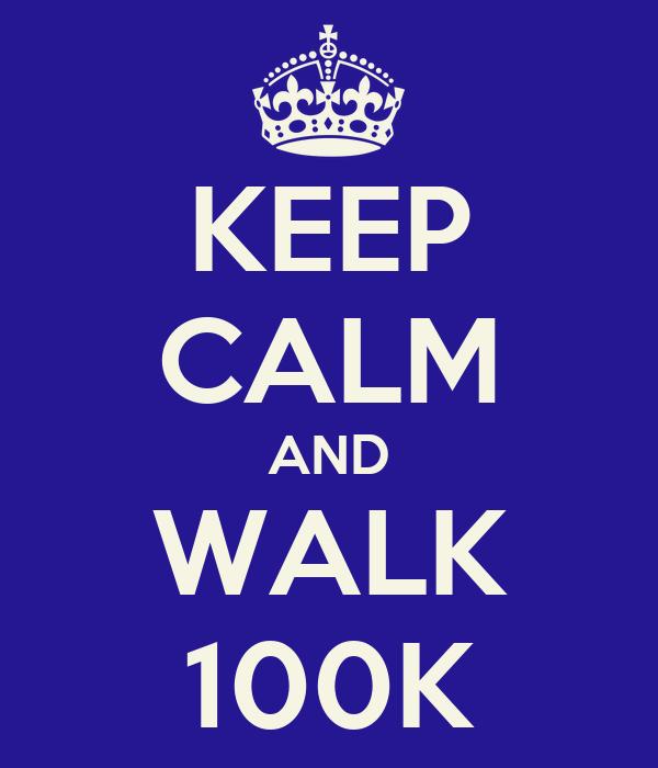 KEEP CALM AND WALK 100K