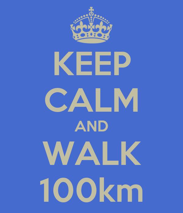 KEEP CALM AND WALK 100km