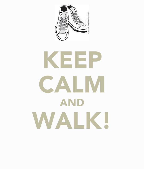 KEEP CALM AND WALK!