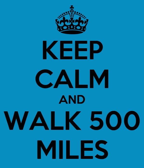 KEEP CALM AND WALK 500 MILES