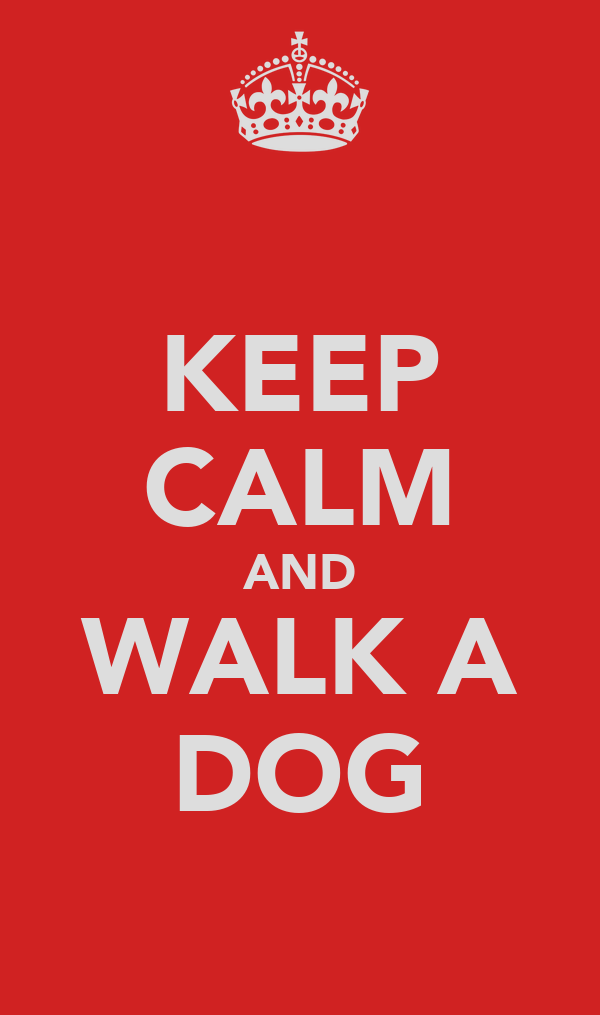 KEEP CALM AND WALK A DOG