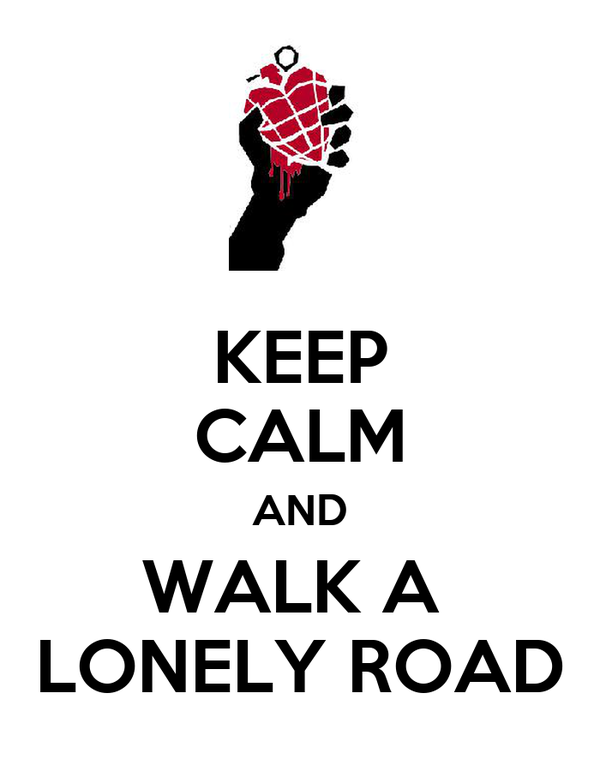 KEEP CALM AND WALK A  LONELY ROAD