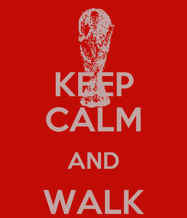 KEEP CALM AND WALK ALONE