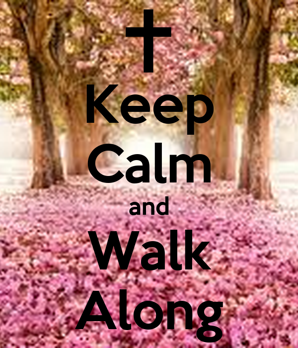 Keep Calm and Walk Along