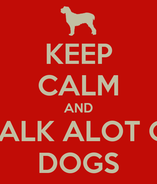 KEEP CALM AND WALK ALOT OF DOGS