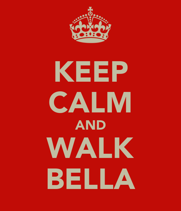 KEEP CALM AND WALK BELLA
