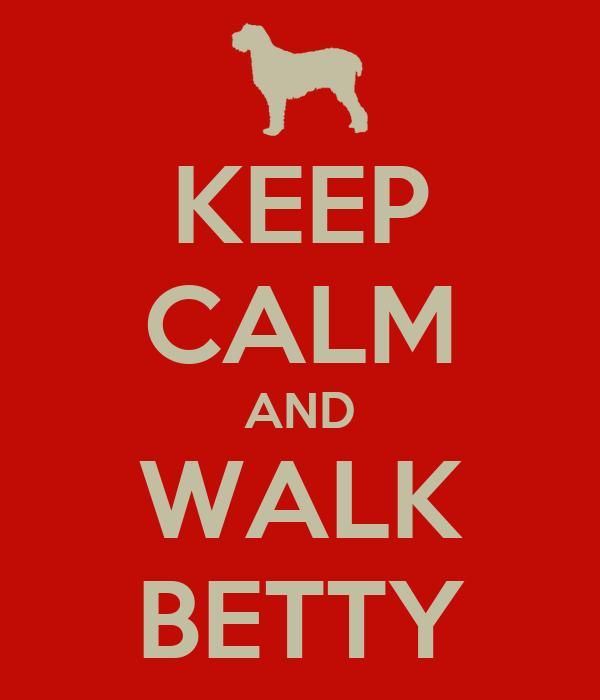 KEEP CALM AND WALK BETTY