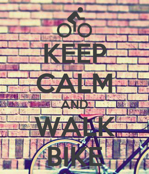KEEP CALM AND WALK BIKE