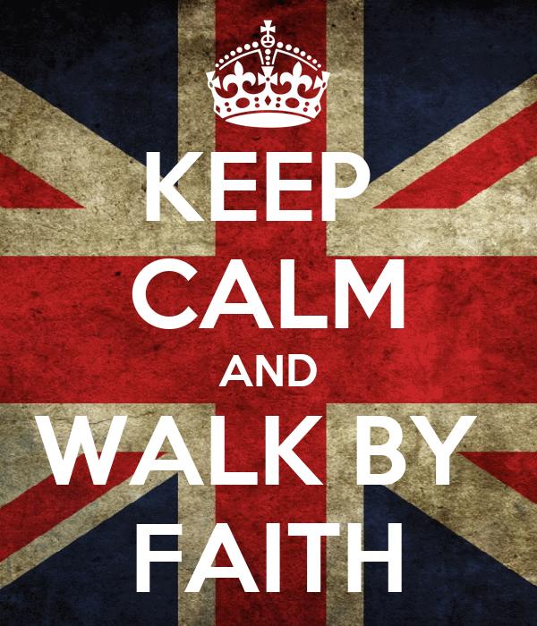 KEEP  CALM AND WALK BY  FAITH