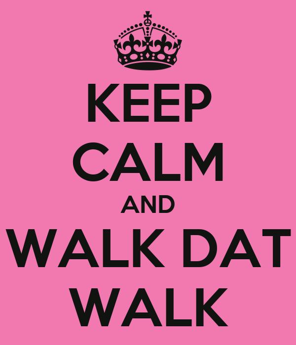 KEEP CALM AND WALK DAT WALK