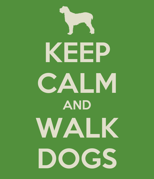 KEEP CALM AND WALK DOGS