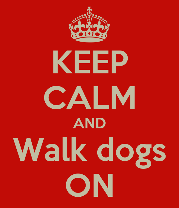KEEP CALM AND Walk dogs ON