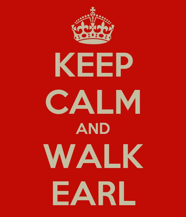 KEEP CALM AND WALK EARL
