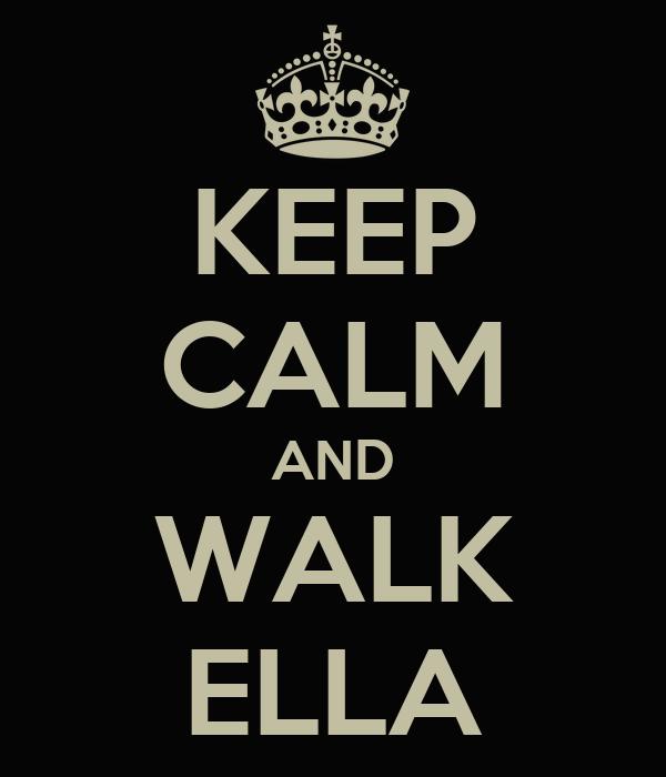 KEEP CALM AND WALK ELLA