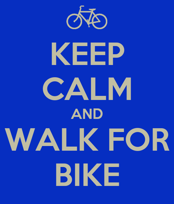 KEEP CALM AND WALK FOR BIKE