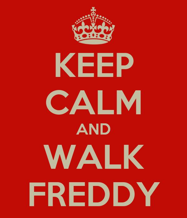 KEEP CALM AND WALK FREDDY