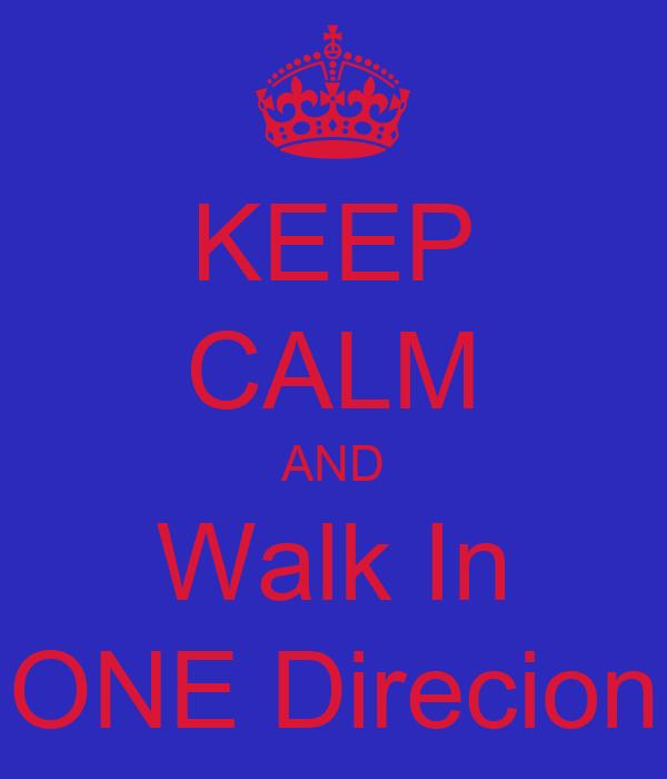 KEEP CALM AND Walk In ONE Direcion