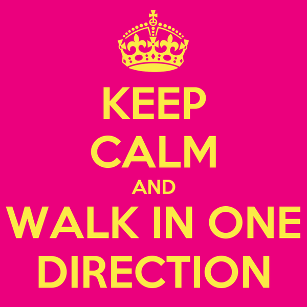 KEEP CALM AND WALK IN ONE DIRECTION
