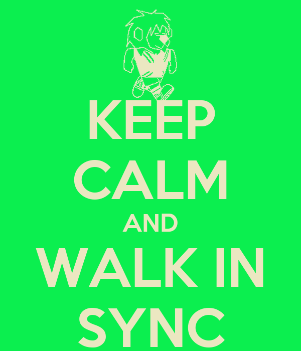 KEEP CALM AND WALK IN SYNC