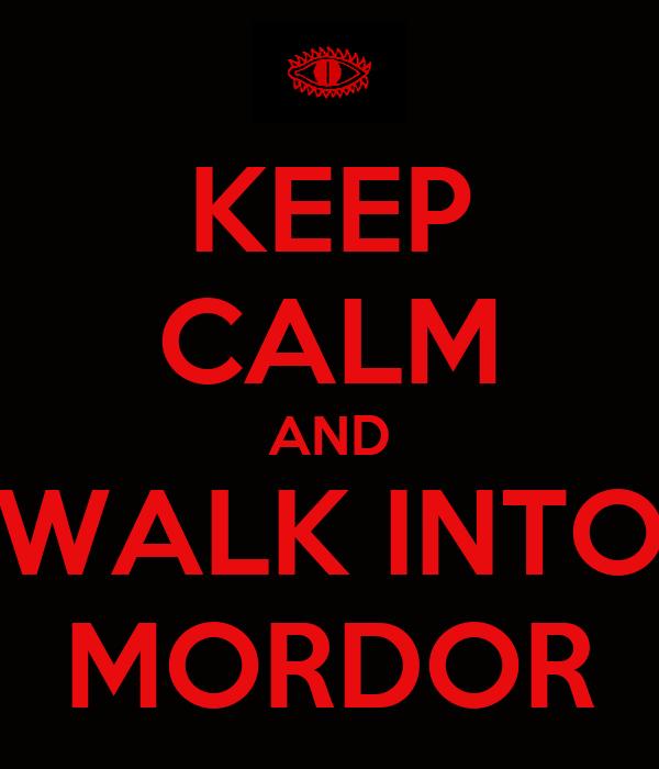 KEEP CALM AND WALK INTO MORDOR