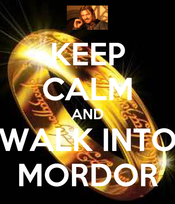 KEEP CALM AND WALK INTO MORDOR
