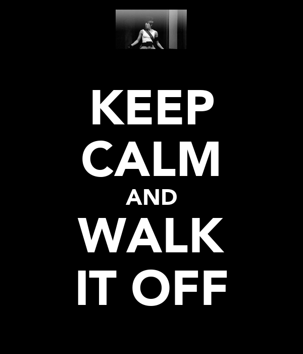 KEEP CALM AND WALK IT OFF