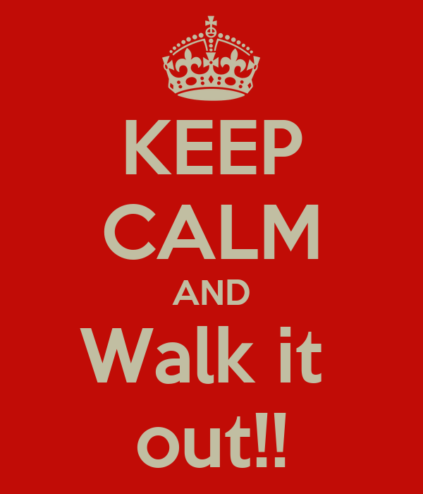 KEEP CALM AND Walk it  out!!