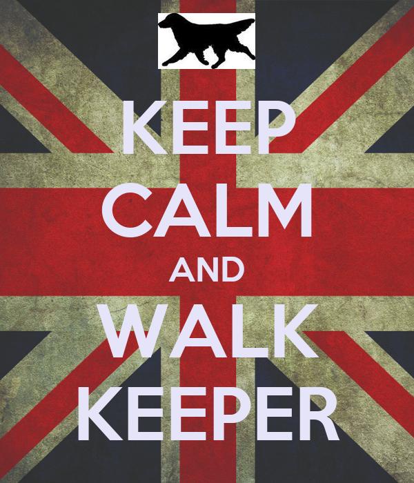 KEEP CALM AND WALK KEEPER
