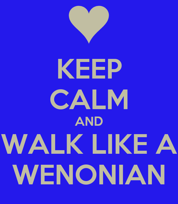 KEEP CALM AND WALK LIKE A WENONIAN