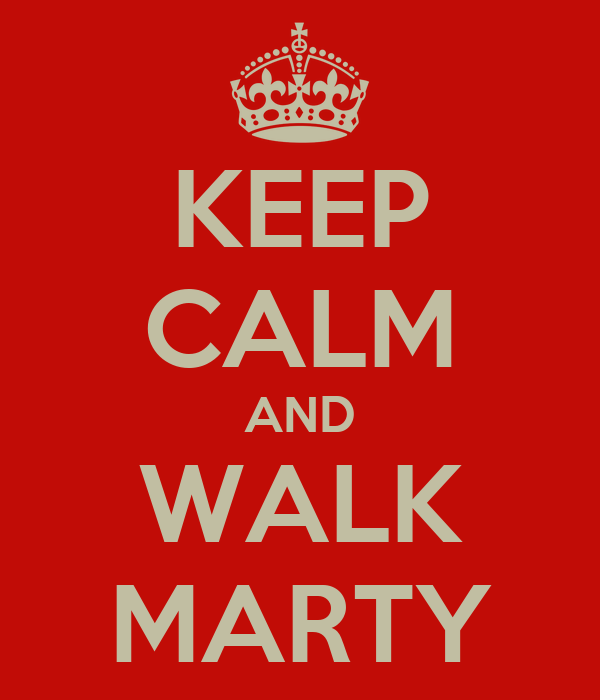 KEEP CALM AND WALK MARTY