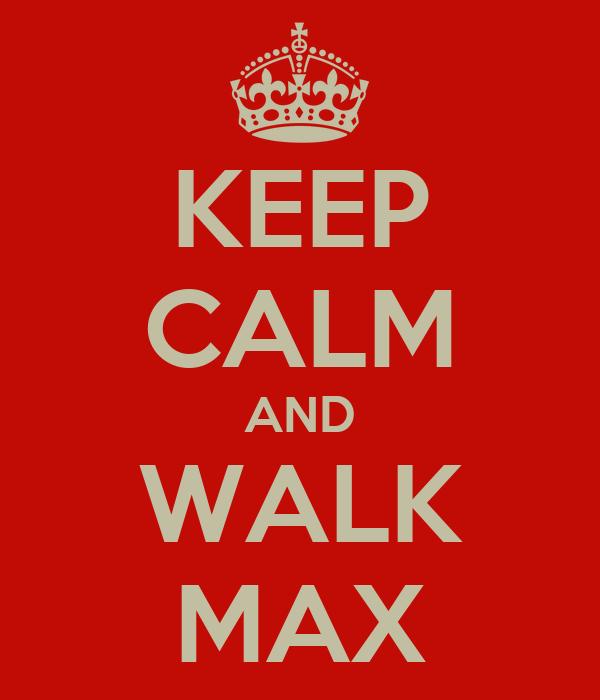 KEEP CALM AND WALK MAX