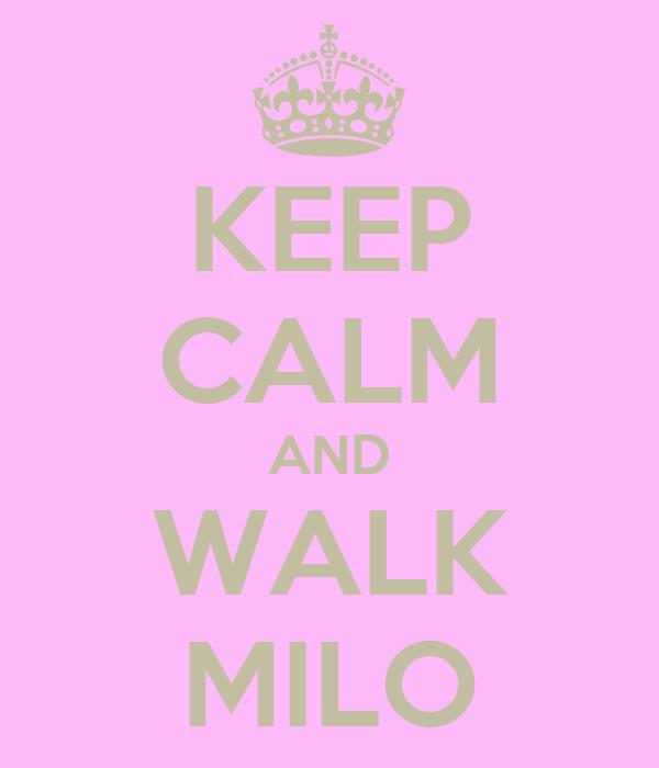 KEEP CALM AND WALK MILO