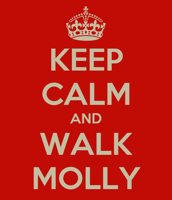 KEEP CALM AND WALK MOLLY