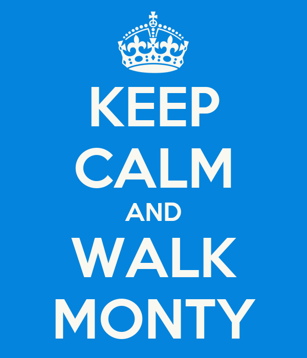 KEEP CALM AND WALK MONTY