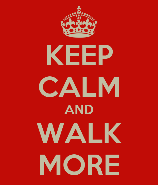 KEEP CALM AND WALK MORE