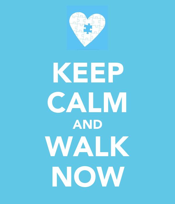 KEEP CALM AND WALK NOW